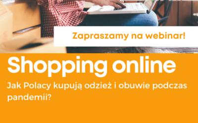 """""""Shopping online … Jak Polacy kupują odzież i obuwie w czasie pandemii?"""" – zapraszamy na bezpłatny webinar 13.05. o godz. 10.00"""